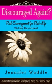 Discouraged Again? Real Encouragement for Real Life 21-Day Devotional ebook by Jennifer Waddle