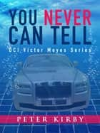 You Never Can Tell ebook by Peter Kirby