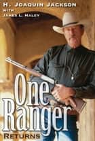 One Ranger Returns ebook by H. Joaquin Jackson,James L.  Haley