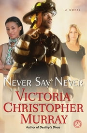 Never Say Never - A Novel ebook by Victoria Christopher Murray