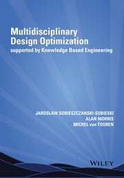 Multidisciplinary Design Optimization Supported by Knowledge Based Engineering ebook by Jaroslaw Sobieszczanski-Sobieski,Alan Morris,Michel van Tooren