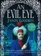 An Evil Eye ebook by Jason Goodwin