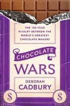 Chocolate Wars - The 150-Year Rivalry Between the World's Greatest Chocolate Makers 電子書 by Deborah Cadbury