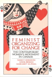 Feminist Organizing for Change - The Contemporary Women's Movement in Canada ebook by Nancy Adamson,Linda Briskin,Margaret McPhail