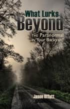 What Lurks Beyond: The Paranormal in Your Backyard ebook by Truman State University Press
