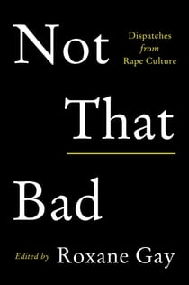 Not That Bad - Dispatches from Rape Culture ebook by Roxane Gay