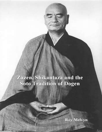 Zazen, Shikantaza and the Soto Tradition of Dogen ebook by Roy Melvyn