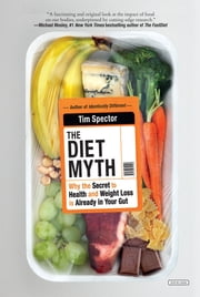 The Diet Myth: Why the Secret to Health and Weight Loss is Already in Your Gut ebook by Tim Spector