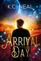 Arrival Day - Prequel to Helia's Shadow ebook by K.C. Neal