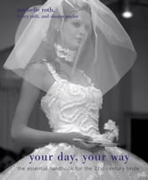 Your Day, Your Way - The Essential Handbook for the 21st-Century Bride ebook by Sharon Naylor,Michelle Roth,Henry Roth