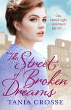The Street of Broken Dreams - Winner of Romantic Saga of the Year 2020 ebook by Tania Crosse