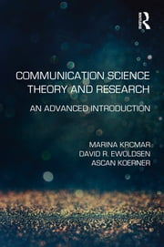 Communication Science Theory and Research - An Advanced Introduction ebook by Marina Krcmar, David R. Ewoldsen, Ascan Koerner