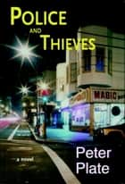 Police and Thieves - A Novel ebook by Peter Plate