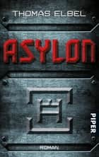 Asylon - Roman ebook by Thomas Elbel