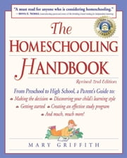 The Homeschooling Handbook - From Preschool to High School, A Parent's Guide to: Making the Decision; Discovering your child's learning style; Getting Started; Creating an Effective ebook by Kobo.Web.Store.Products.Fields.ContributorFieldViewModel