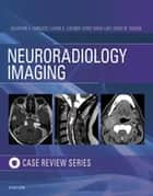 Neuroradiology Imaging Case Review ebook by Salvatore V. Labruzzo,Laurie A. Loevner,Efrat Saraf-Lavi,David M. Yousem