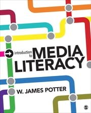 Introduction to Media Literacy ebook by Dr. W. James Potter