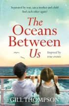 The Oceans Between Us: A gripping and heartwrenching novel of a mother's search for her lost child after WW2 ebook by