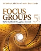 Focus Groups - A Practical Guide for Applied Research ebook by Richard A. Krueger