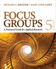 Focus Groups - A Practical Guide for Applied Research ebook by Professor Richard A. Krueger,Dr. Mary Anne Casey