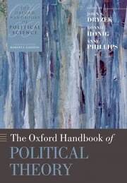 The Oxford Handbook of Political Theory ebook by John S Dryzek,Bonnie Honig,Anne Phillips