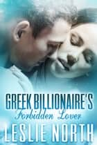 Greek Billionaire's Forbidden Lover - The Rosso Family Series, #2 ebooks by Leslie North