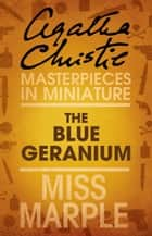 The Blue Geranium: A Miss Marple Short Story ebook by Agatha Christie
