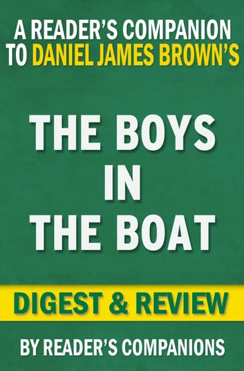 The Boys in the Boat: Nine Americans and Their Epic Quest for Gold at the 1936 Berlin Olympics By Daniel James Brown | Digest & Review ebook by Reader's Companions