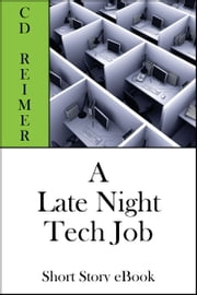 A Late Night Tech Job (Short Story) ebook by C.D. Reimer