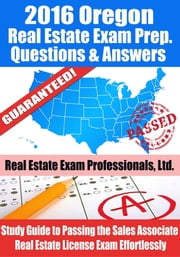 2016 Oregon Real Estate Exam Prep Questions and Answers: Study Guide to Passing the Salesperson Real Estate License Exam Effortlessly ebook by Real Estate Exam Professionals Ltd.