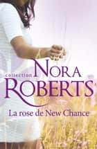 La rose de New Chance ebook by Nora Roberts