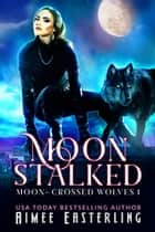 Moon Stalked ebook by Aimee Easterling