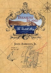 Treasure Island: The Untold Story ebook by John Amrhein, Jr.