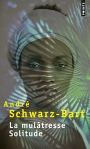 La Mulâtresse Solitude ebook by André Schwarz-Bart