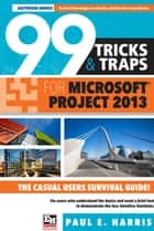 99 Tricks and Traps for Microsoft Office Project 2013 ebook by Paul E Harris