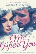 Me After You (Willowhaven #1) ebook by Mindy Hayes