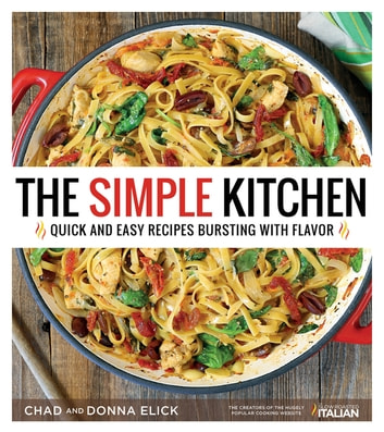The Simple Kitchen - Quick and Easy Recipes Bursting With Flavor ebook by Donna Elick,Chad Elick