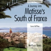 A Journey Into Matisse's South of France ebook by Laura McPhee