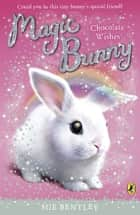 Magic Bunny: Chocolate Wishes ebook by Sue Bentley