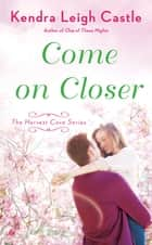 Come On Closer ebook by Kendra Leigh Castle