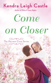 Come On Closer - The Harvest Cove Series ebook by Kendra Leigh Castle