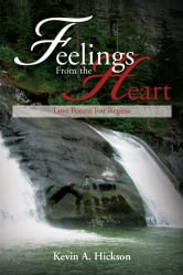 Feelings From the Heart - Love Poems For Regina ebook by Kevin A. Hickson