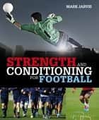 Strength and Conditioning for Football ebook by Mr Mark Jarvis