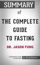 Summary of The Complete Guide to Fasting by Dr. Jason Fung | Conversation Starters ebook by Book Habits
