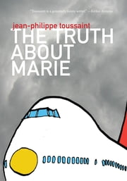 The Truth about Marie ebook by Jean-Philippe Toussaint,Matthew B. Smith