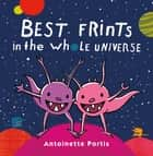 Best Frints in the Whole Universe ebook by Antoinette Portis