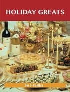 Holiday Greats: Delicious Holiday Recipes, The Top 100 Holiday Recipes ebook by Jo Franks