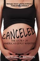 Canceled: The Story of America's Least Wanted ebook by Michael D. Britton