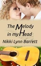 The Melody In My Head ekitaplar by Nikki Lynn Barrett
