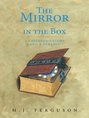 The Mirror in the Box - A Children's Story and a Parable ebook by M. J. Ferguson